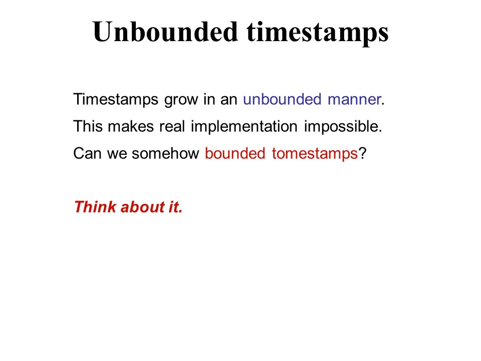 Unbounded timestamps Timestamps grow in an unbounded manner.