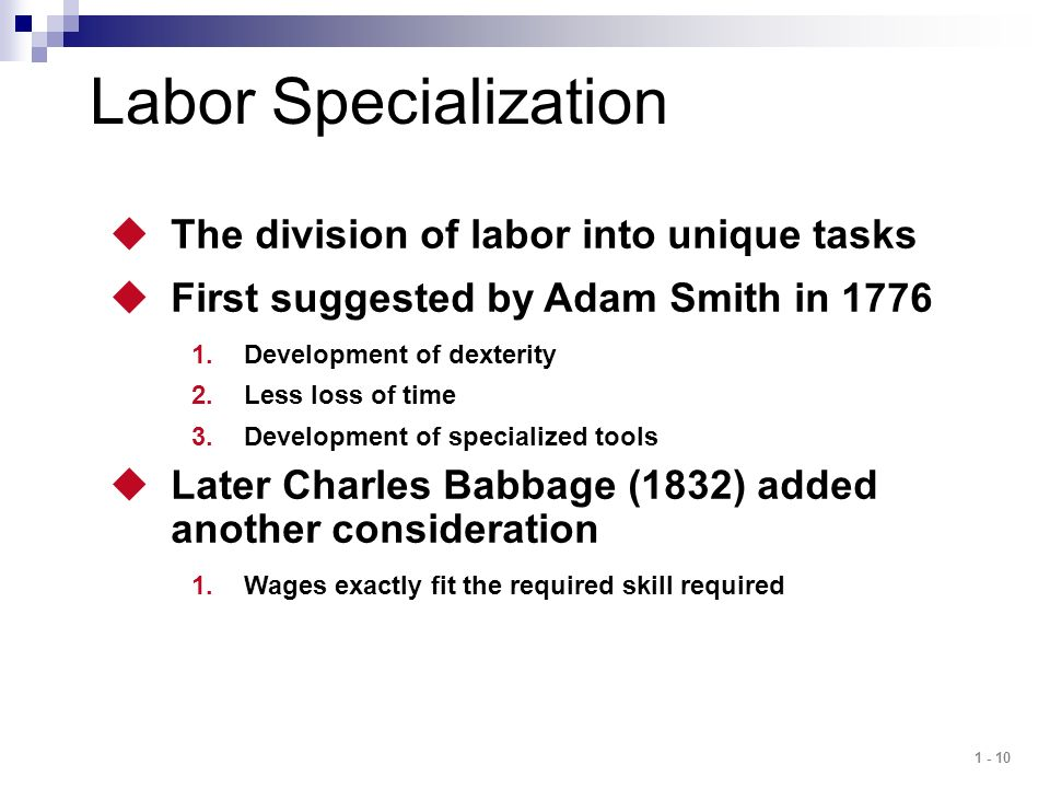 Labor Specialization The division of labor into unique tasks