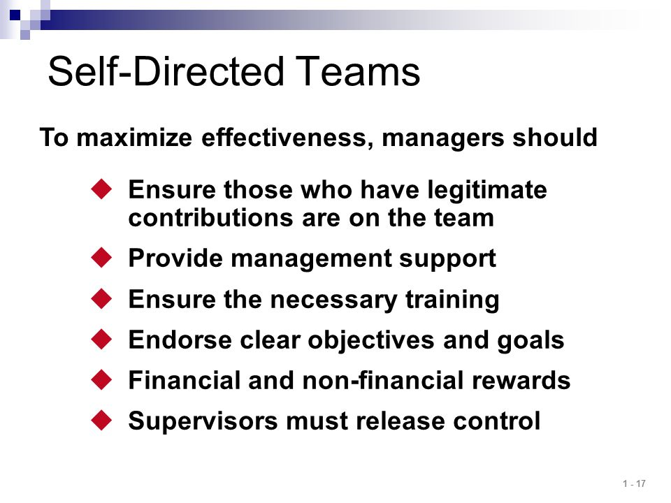 Self-Directed Teams To maximize effectiveness, managers should