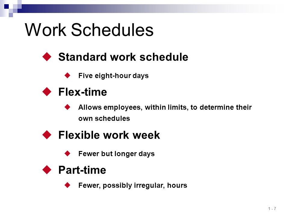 Work Schedules Standard work schedule Flex-time Flexible work week