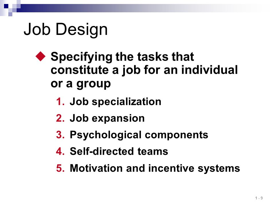 Job Design Specifying the tasks that constitute a job for an individual or a group. Job specialization.