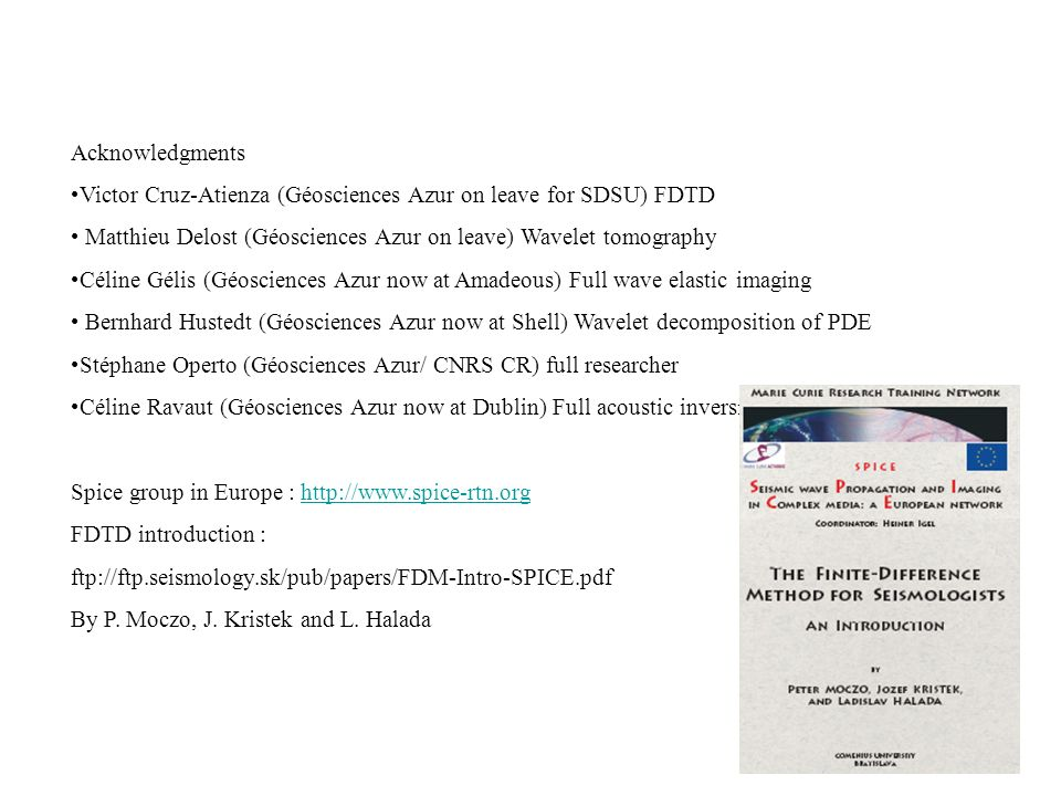 Acknowledgments Victor Cruz-Atienza (Géosciences Azur on leave for SDSU) FDTD. Matthieu Delost (Géosciences Azur on leave) Wavelet tomography.