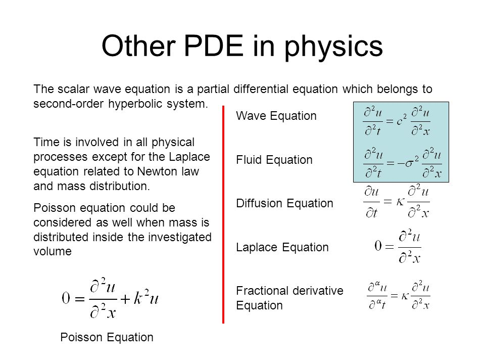 Other PDE in physics The scalar wave equation is a partial differential equation which belongs to second-order hyperbolic system.