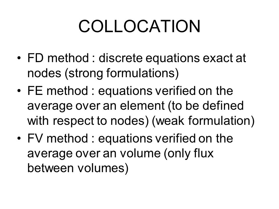 COLLOCATION FD method : discrete equations exact at nodes (strong formulations)