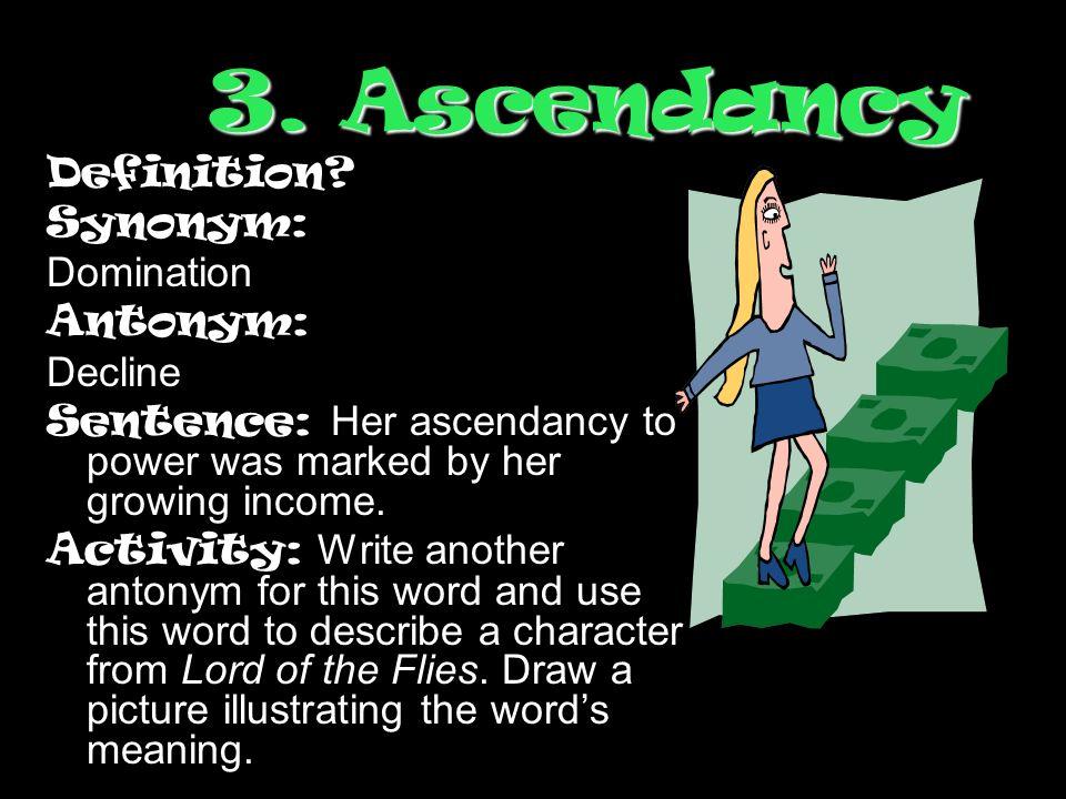 Ascendancy Definition Synonym: Domination Antonym: Decline
