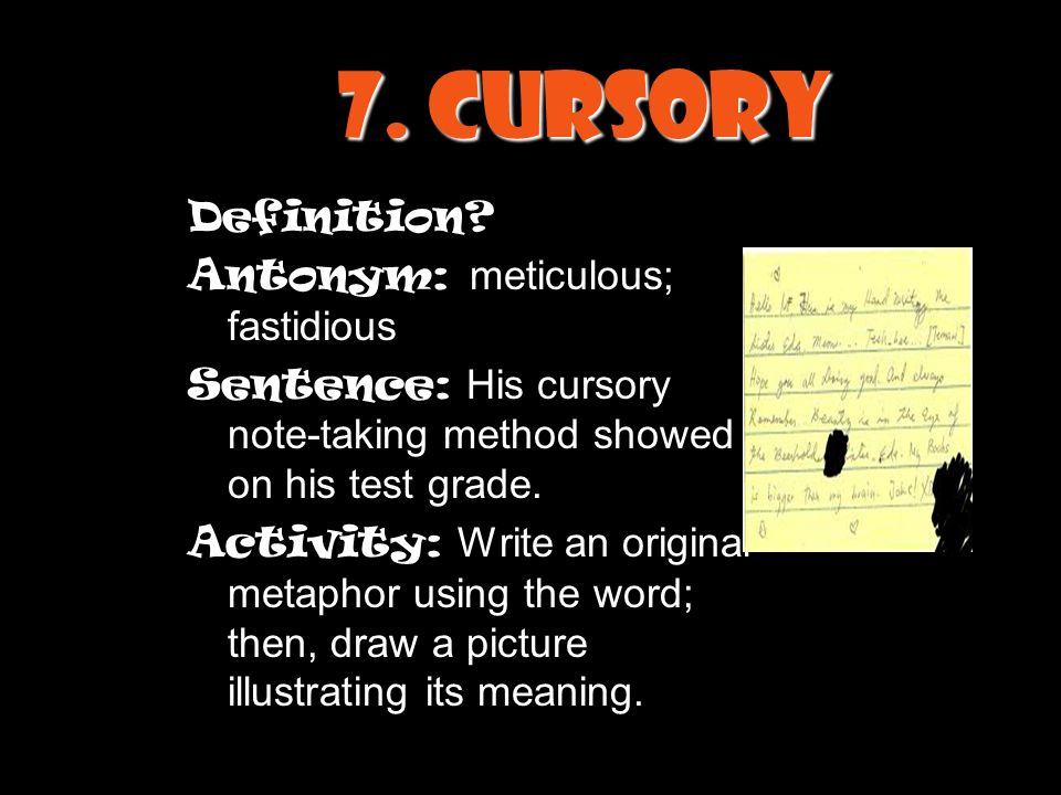 Cursory Definition Antonym: Meticulous; Fastidious