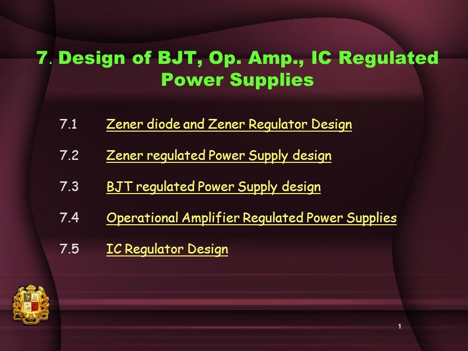 7  Design of BJT, Op  Amp , IC Regulated Power Supplies