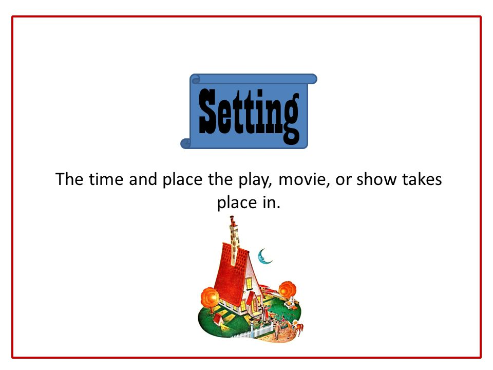The time and place the play, movie, or show takes place in.