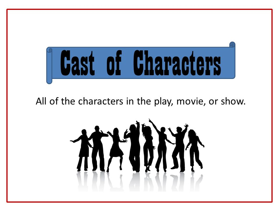 All of the characters in the play, movie, or show.