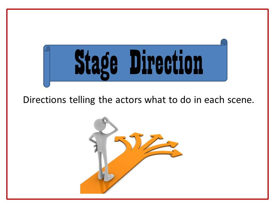 Directions telling the actors what to do in each scene.