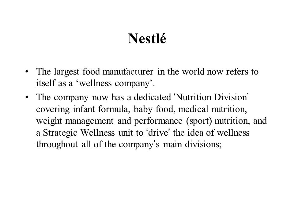 Nestlé The largest food manufacturer in the world now refers to itself as a 'wellness company'.
