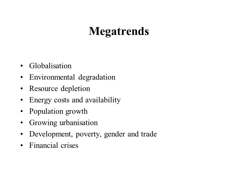 Megatrends Globalisation Environmental degradation Resource depletion