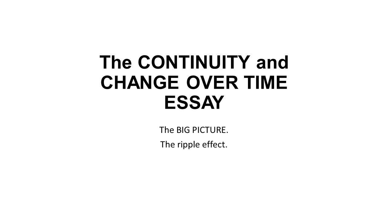 change over time essays Ccot essay example continuity and changes over time visual essay similar to  virtually all of civilizations and cultures of ccot essay whap.