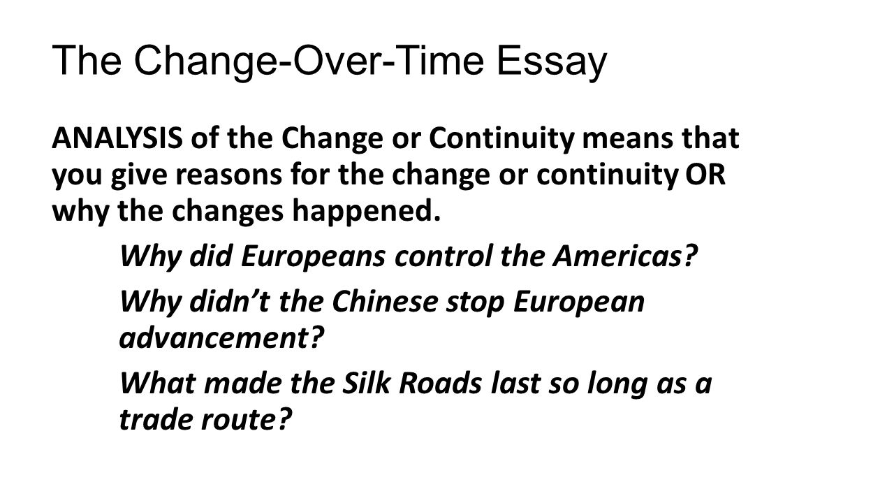 change and continuity over time essay silk road Things that changed during this period were the fall in popularity of buddhism, the decline in silk road trade continuity and change over time essay.