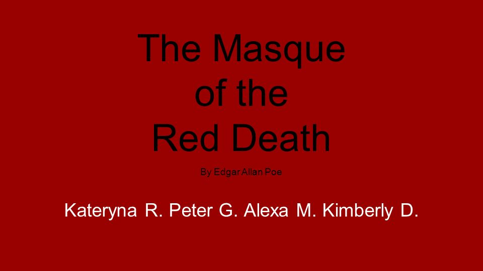 the three major examples of symbols in the masque of the red death by edgar allan poe Literary devices are a major part of writing a good author will use literary devices to bring the reader into what they are reading  (the masque of the red death, np) poe also uses a kind of .
