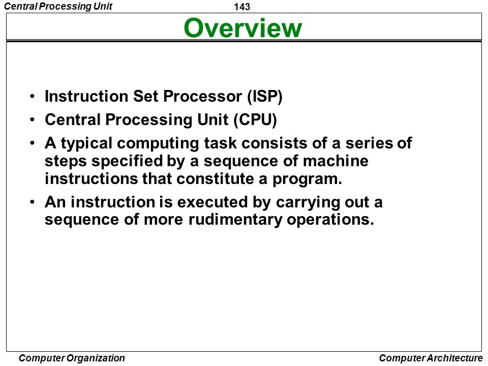 Overview Instruction Set Processor (ISP) Central Processing Unit (CPU)