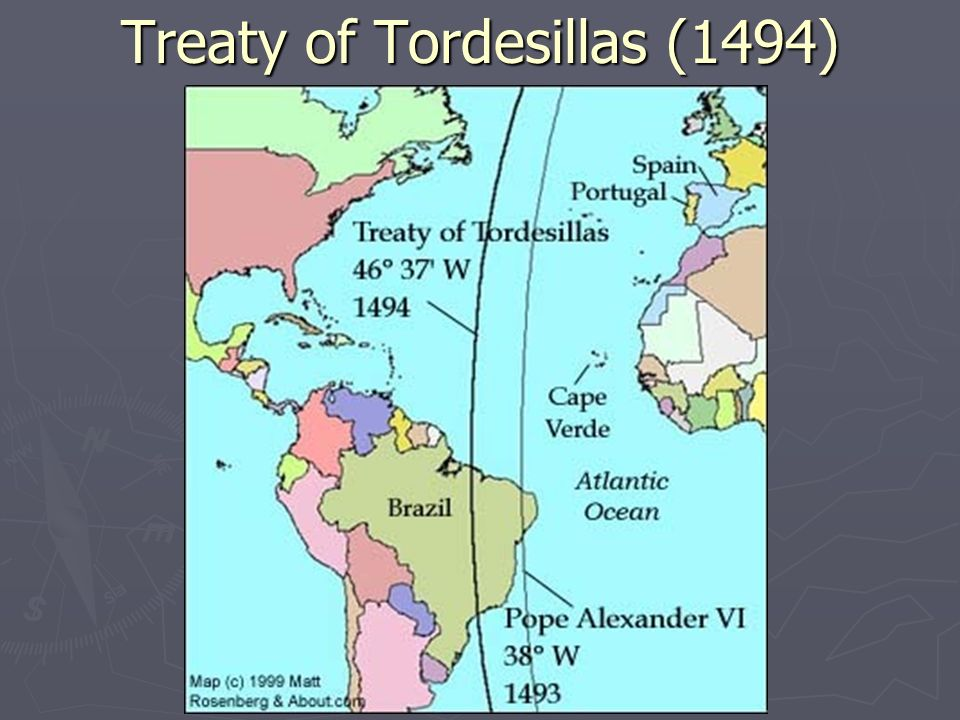 the history and effects of the treaty of tordesillas The treaty of tordesillas was a treaty between portugal and spain in 1494 where they agreed to divide up all the land on the earth outside of europe between the two of them, no matter who was already living there pope alexander vi was the pope at the time of the treaty he drew an imaginary line 2,193 kilometers to the west of the cape verde.