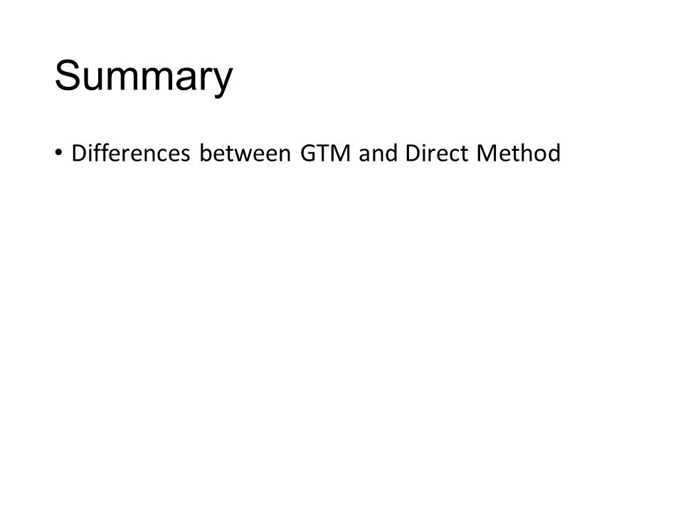 Summary Differences between GTM and Direct Method