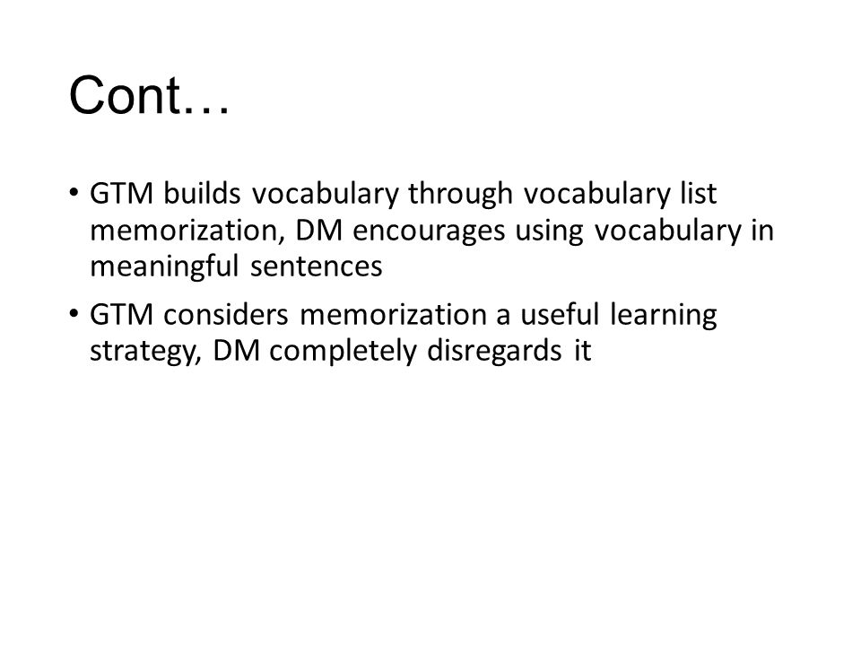 Cont… GTM builds vocabulary through vocabulary list memorization, DM encourages using vocabulary in meaningful sentences.