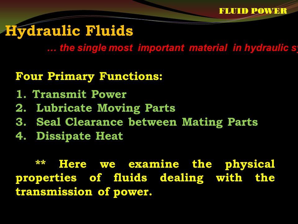 Hydraulic Fluids Four Primary Functions: Transmit Power