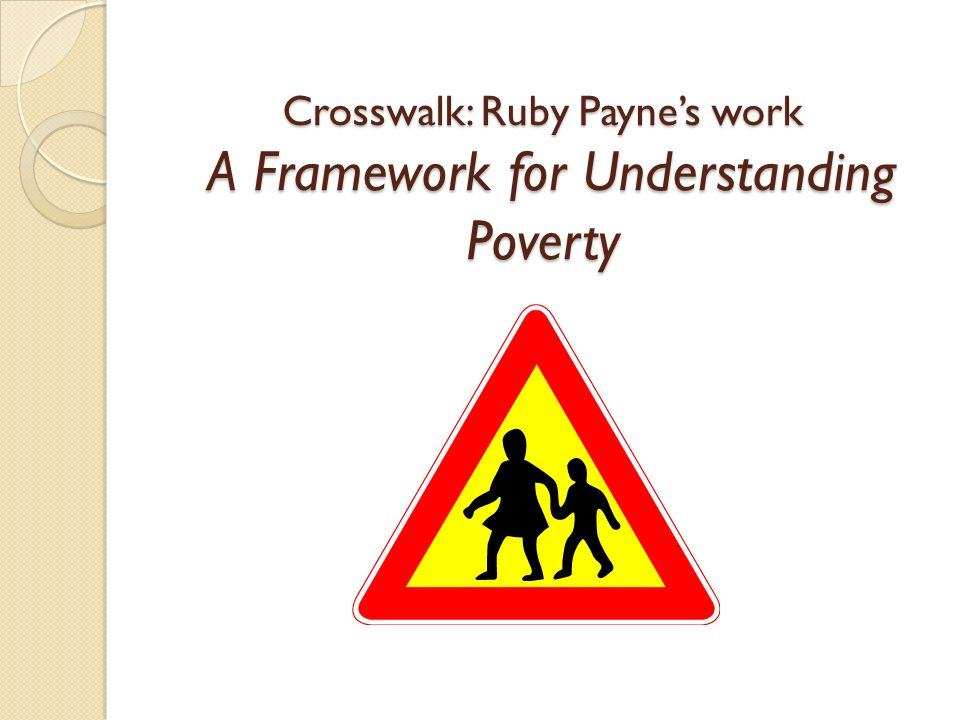 a framework for understanding poverty [source: adapted from ruby payne - framework for understanding poverty] poverty is relative poverty occurs in all races and in all countries.