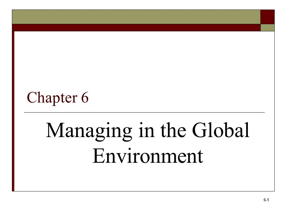 managing in a global environment Managing in the global environment chapter six   north american free trade agreement (nafta) aim was to abolish 99% of tariffs on goods traded between mexico .