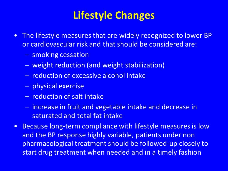 Lifestyle Changes The lifestyle measures that are widely recognized to lower BP or cardiovascular risk and that should be considered are: