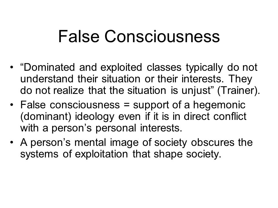 false consciousness marx He thus moves away from the earlier marxist understanding of ideology   termed false consciousness, a false understanding of the way the world  functioned.