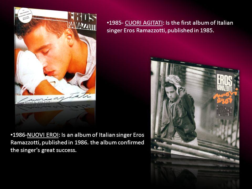 1985- CUORI AGITATI: Is the first album of Italian singer Eros Ramazzotti, published in 1985.