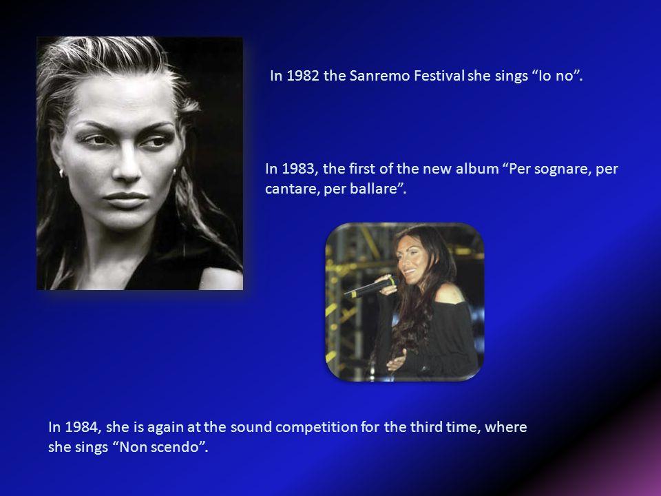 In 1982 the Sanremo Festival she sings Io no .