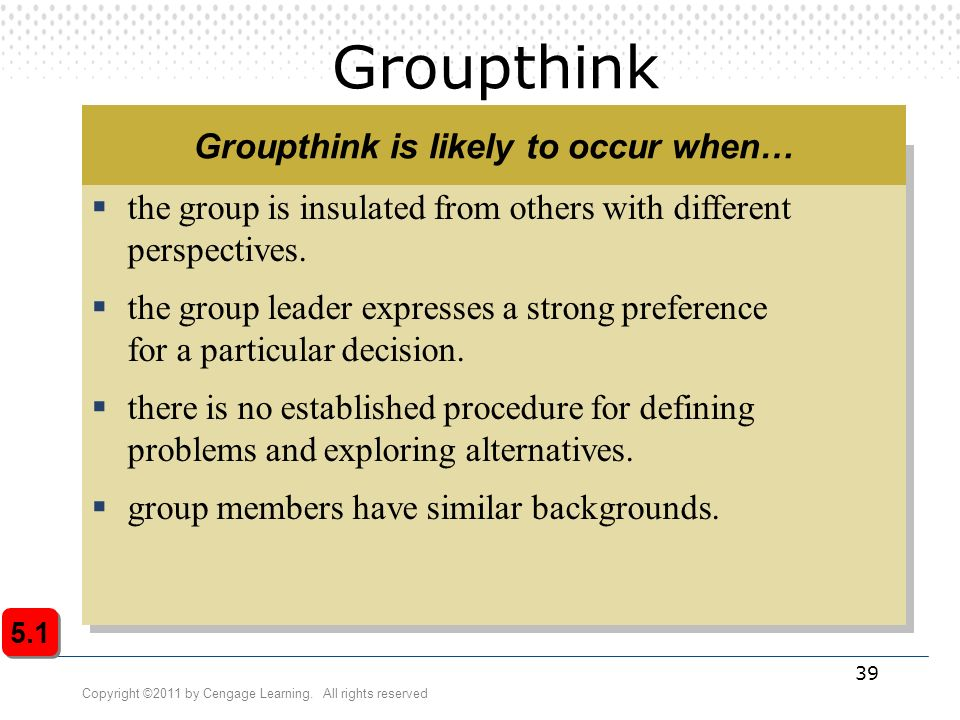 groupthink examples Groupthink is a form of faulty decision making in cohesive groups in which there is insufficient critical thinking groupthink examples: although there may be some important historical examples of the groupthink phenomenon, i will provide some hypothetical examples that may reflect everyday experiences of the groupthink phenomenon 1.