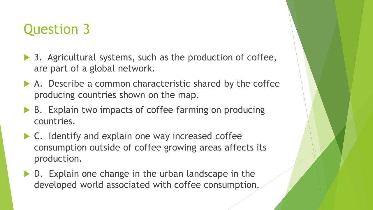 Question 3 3. Agricultural systems, such as the production of coffee, are part of a global network.