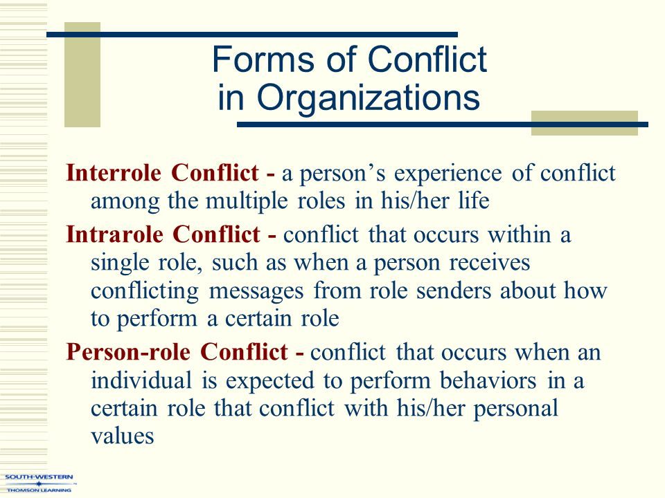 role conflicts within groups But, the news is not all bad some conflict in the organization can be beneficial differences of opinion encourage creativity, change and progress if addressed early, conflict can also provide insight into larger issues that may be brewing sources of conflict when situations get out of control, they can be difficult to address.