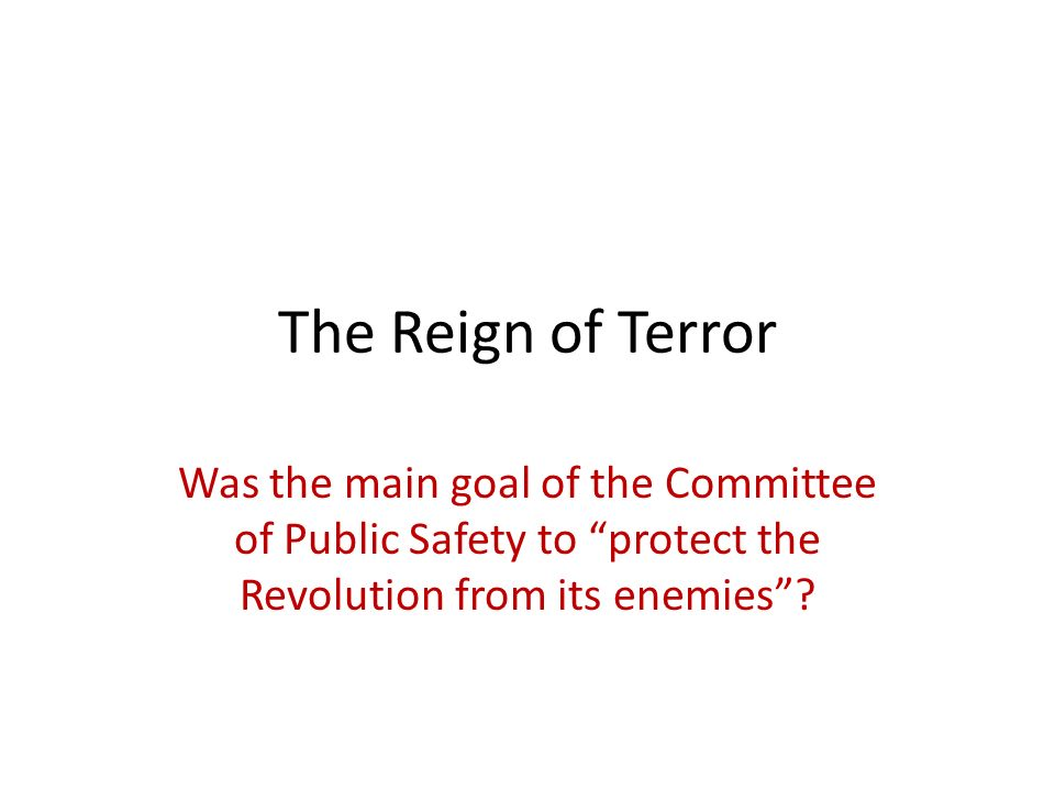 The Reign of Terror Was the main goal of the Committee of ...