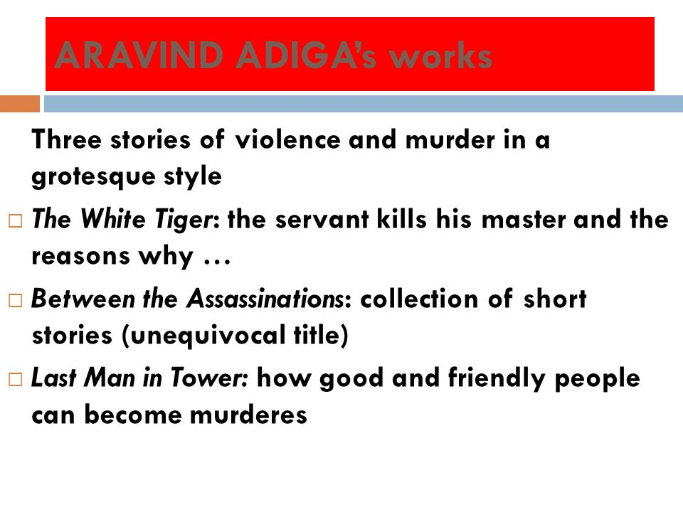 ARAVIND ADIGA's works Three stories of violence and murder in a grotesque style.