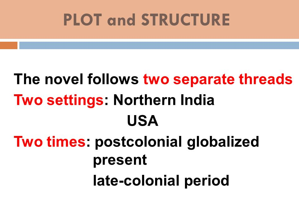 PLOT and STRUCTURE Two settings: Northern India USA
