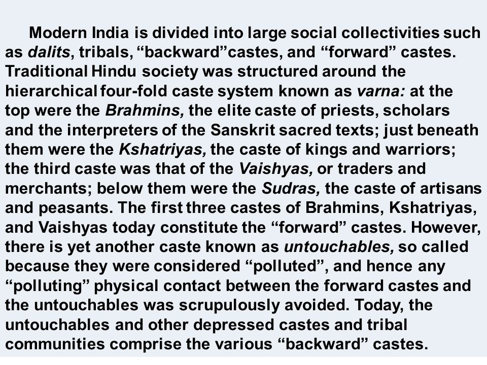 Modern India is divided into large social collectivities such as dalits, tribals, backward castes, and forward castes.