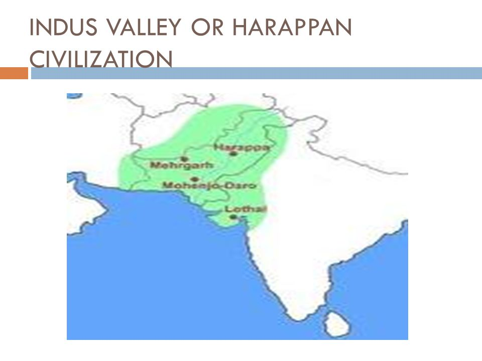 INDUS VALLEY OR HARAPPAN CIVILIZATION