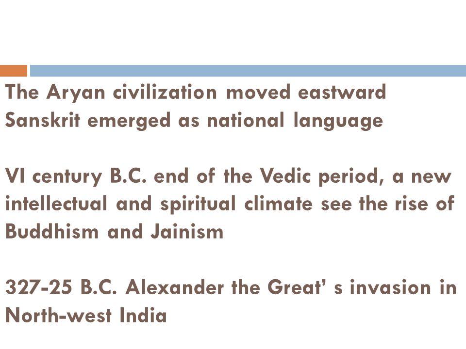 The Aryan civilization moved eastward Sanskrit emerged as national language VI century B.C.