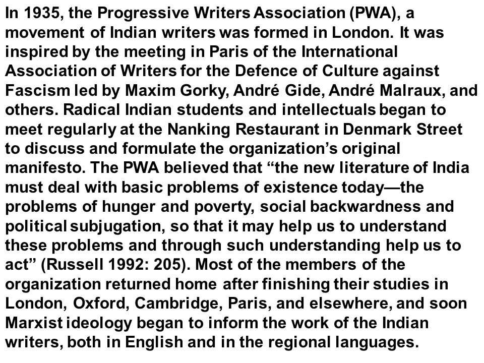 In 1935, the Progressive Writers Association (PWA), a movement of Indian writers was formed in London.