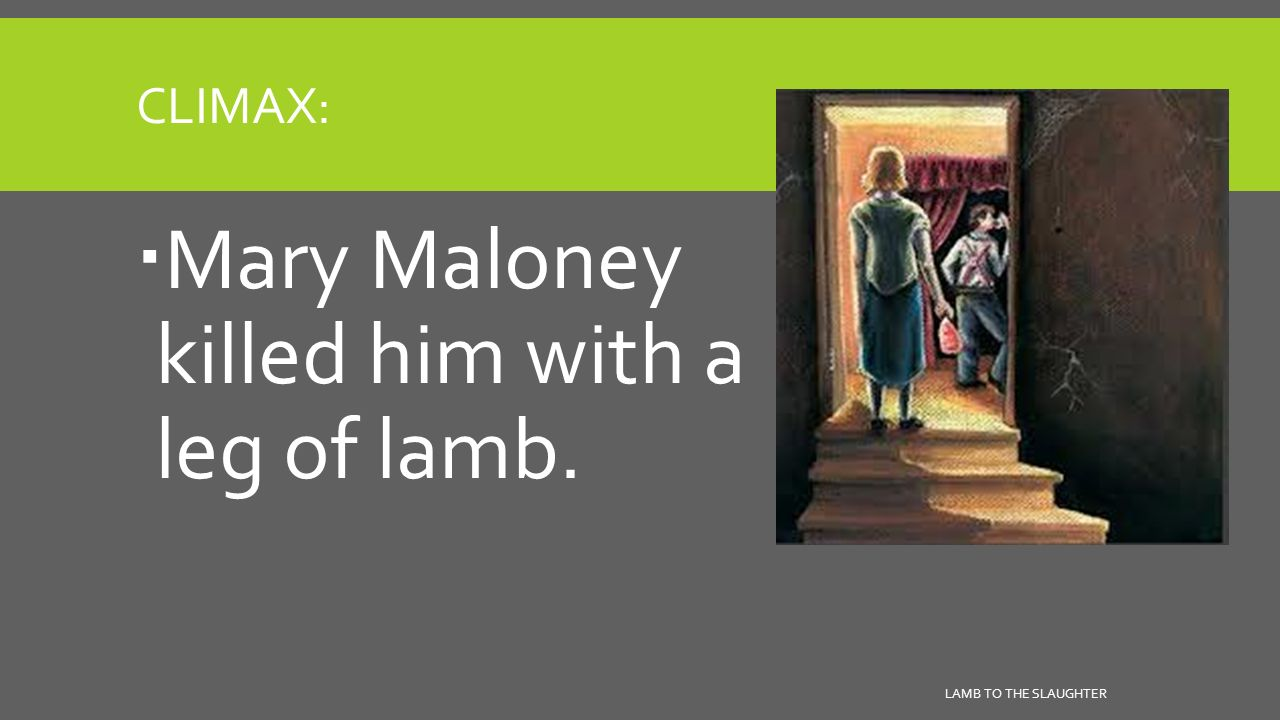 """mary maloney lamb to the slaughter As you read, look for what kind of person mary maloney is  why does dahl title this story """"lamb to the slaughter"""" who is the """"lamb"""" in the story who,."""