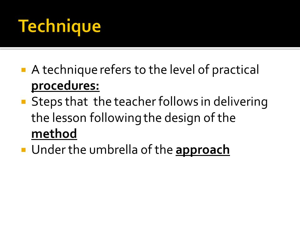 approach method and technique in efl Efl teaching skills teaching methods untrained teachers can't even guess how to teach pronunciation and here we present a simple method that will have.