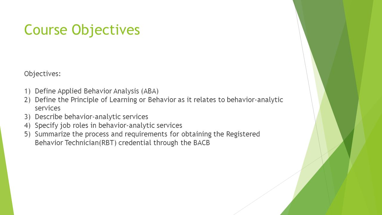 Aba overview by sarah haws lmhc bcba ppt video online download course objectives objectives define applied behavior analysis aba 1betcityfo Images