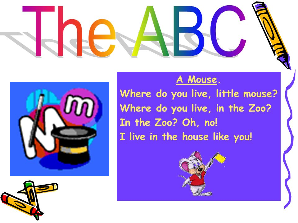 The ABC A Mouse. Where do you live, little mouse.