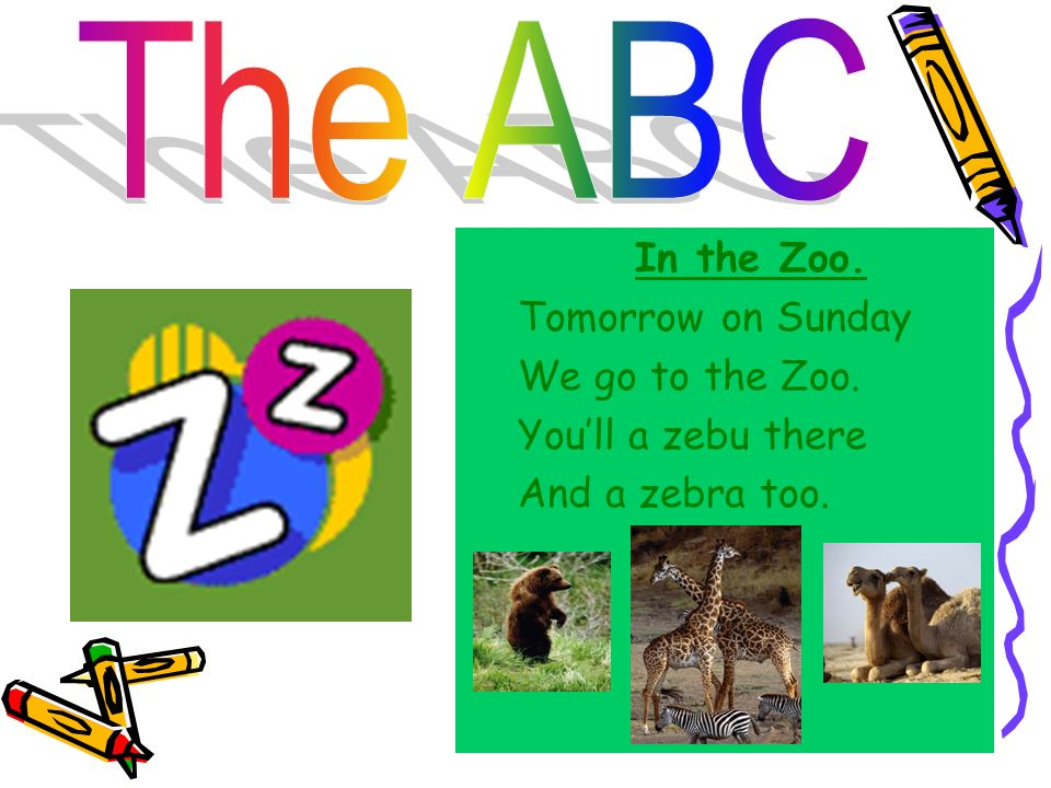 The ABC In the Zoo. Tomorrow on Sunday We go to the Zoo. You'll a zebu there And a zebra too.