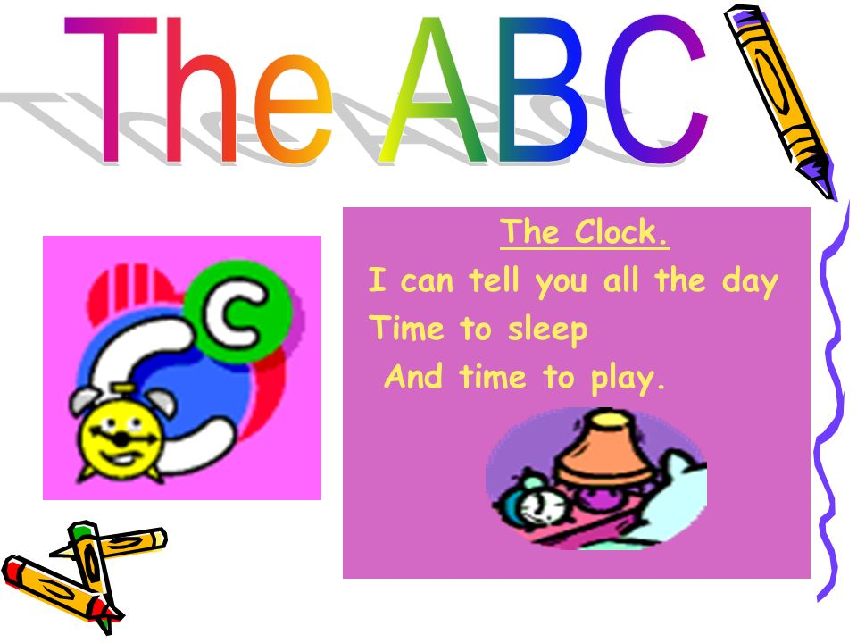 The Clock. I can tell you all the day Time to sleep And time to play.