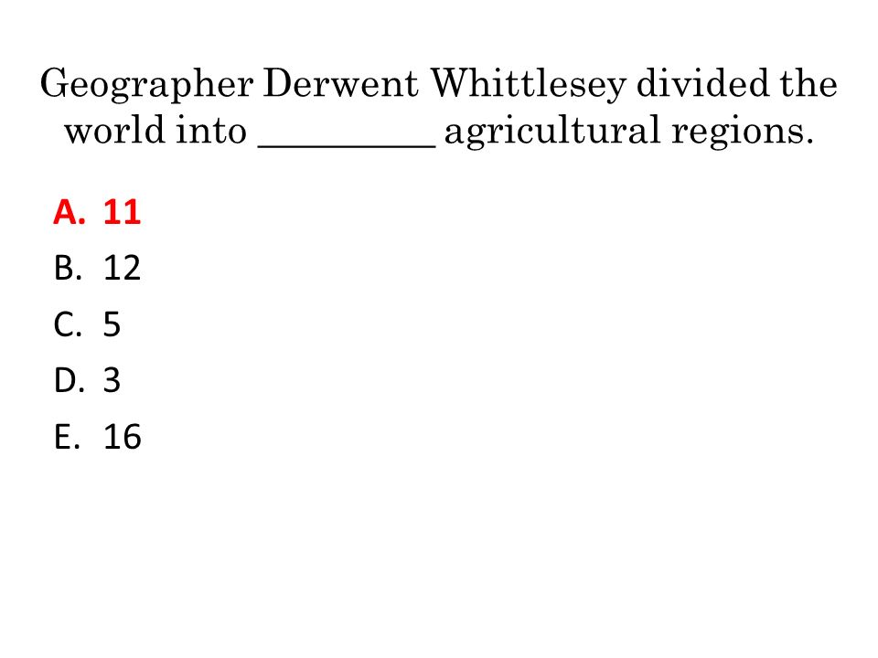 Geographer Derwent Whittlesey divided the world into ______ ...