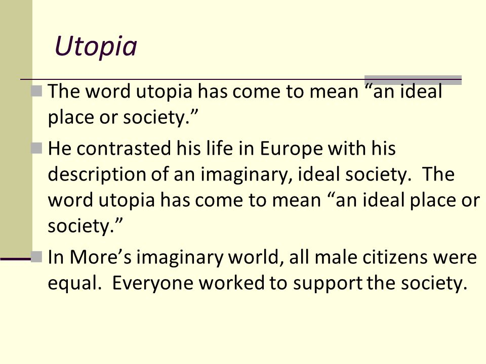utopia a place of importance Utopia is a term for an imagined place where everything is perfect it has been  used to describe an imaginary world where the social justice is achieved as well .