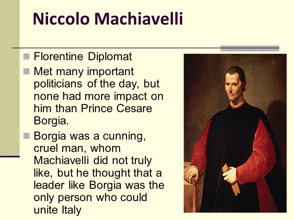 the importance of niccolo machiavellis the prince Niccolò machiavelli is best remembered for the political advice he offered in 1513 in the prince machiavelli advised  niccolo machiavelli posted on.