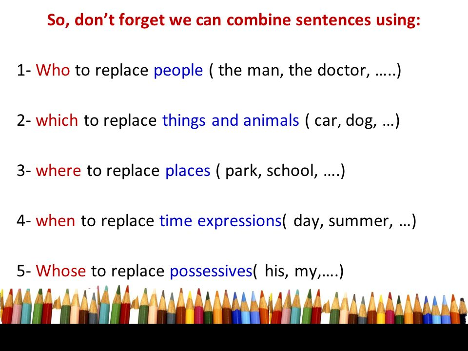 So, don't forget we can combine sentences using: